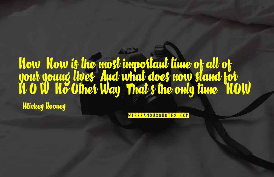 Life And What's Important Quotes By Mickey Rooney: Now. Now is the most important time of