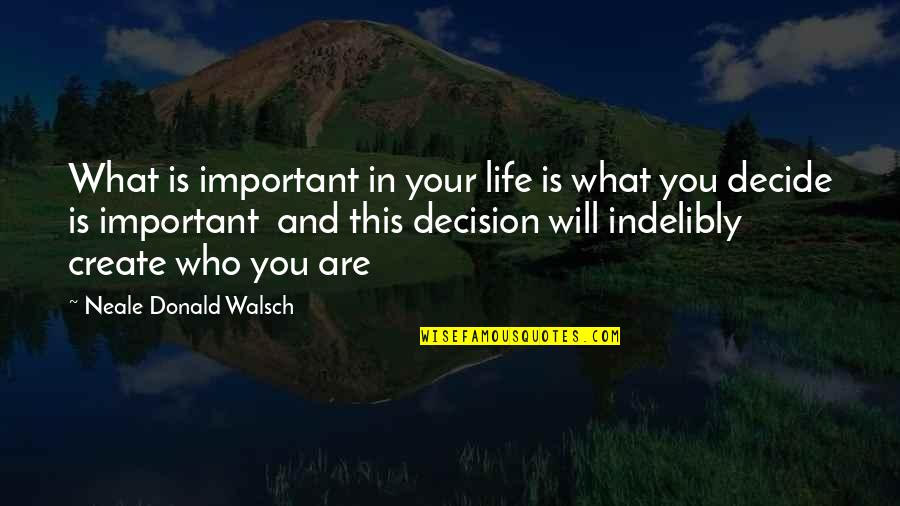 Life And What's Important Quotes By Neale Donald Walsch: What is important in your life is what
