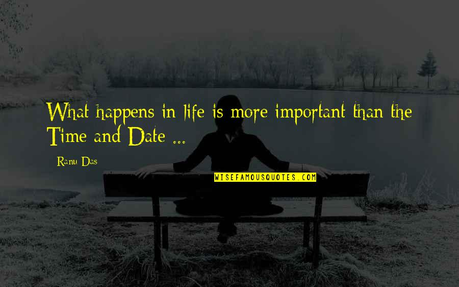 Life And What's Important Quotes By Ranu Das: What happens in life is more important than
