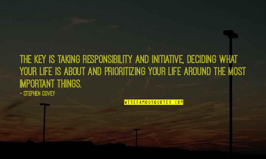 Life And What's Important Quotes By Stephen Covey: The key is taking responsibility and initiative, deciding