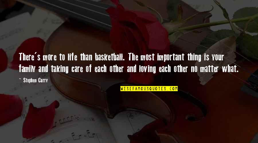 Life And What's Important Quotes By Stephen Curry: There's more to life than basketball. The most