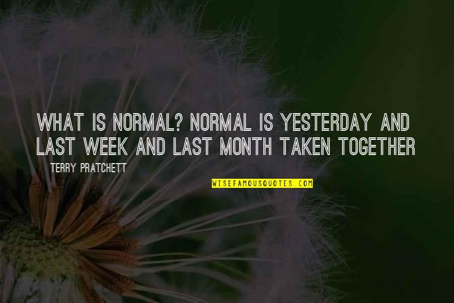 Life And What's Important Quotes By Terry Pratchett: What is normal? Normal is yesterday and last