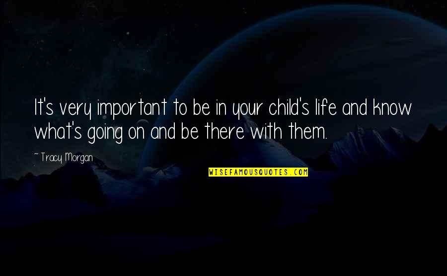 Life And What's Important Quotes By Tracy Morgan: It's very important to be in your child's