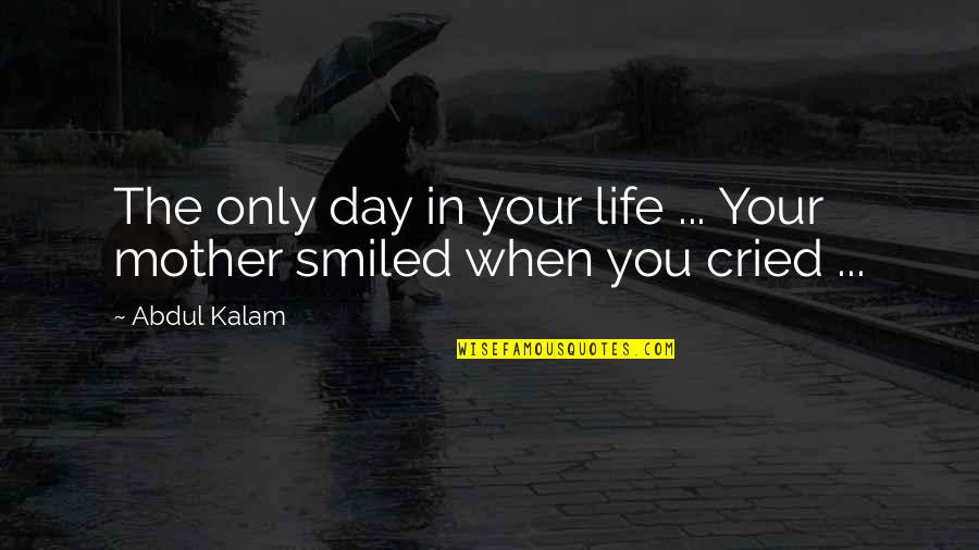 Life As A Mother Quotes By Abdul Kalam: The only day in your life ... Your