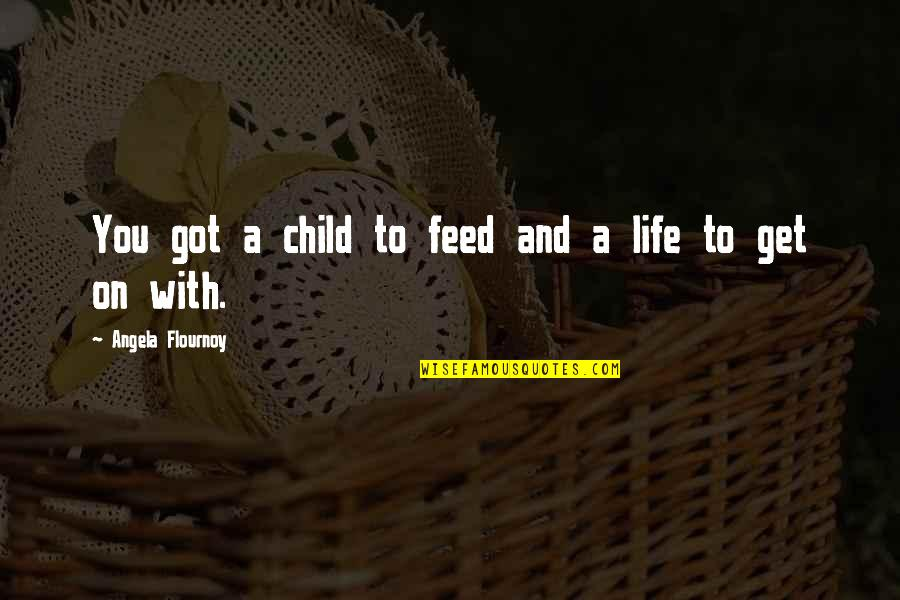 Life As A Mother Quotes By Angela Flournoy: You got a child to feed and a