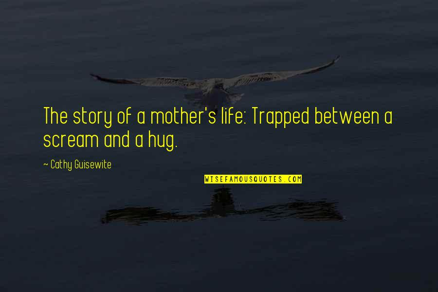 Life As A Mother Quotes By Cathy Guisewite: The story of a mother's life: Trapped between