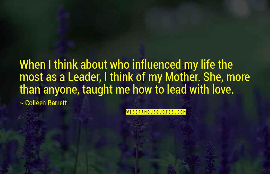 Life As A Mother Quotes By Colleen Barrett: When I think about who influenced my life
