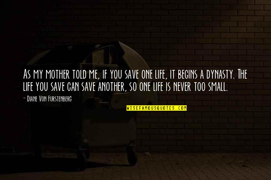 Life As A Mother Quotes By Diane Von Furstenberg: As my mother told me, if you save