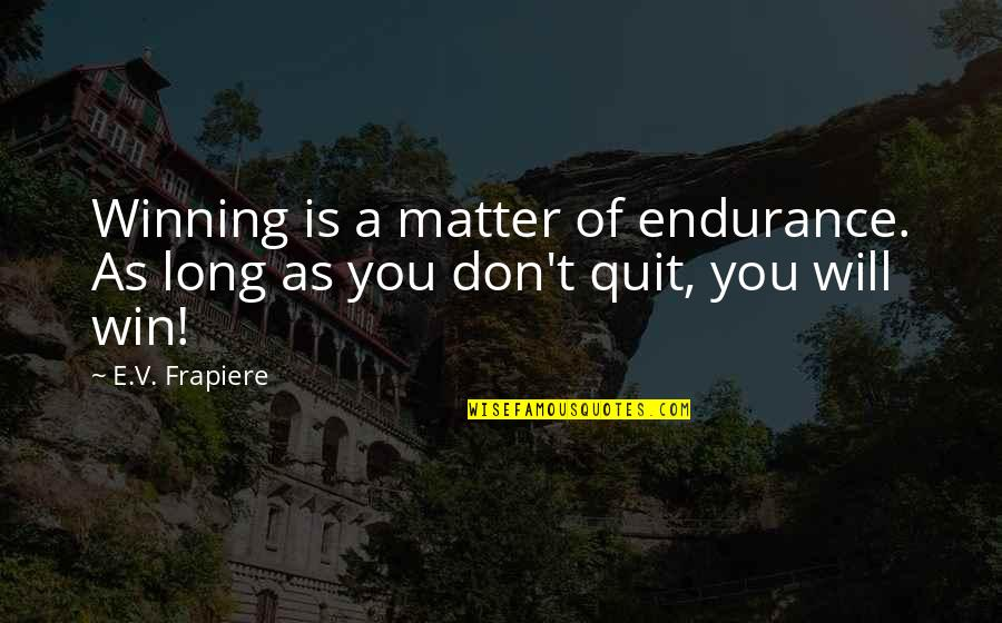 Life As A Mother Quotes By E.V. Frapiere: Winning is a matter of endurance. As long