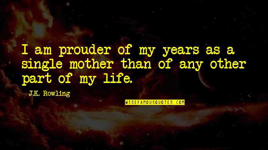 Life As A Mother Quotes By J.K. Rowling: I am prouder of my years as a
