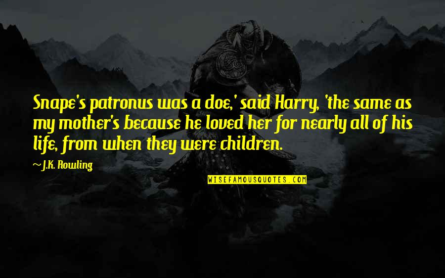 Life As A Mother Quotes By J.K. Rowling: Snape's patronus was a doe,' said Harry, 'the