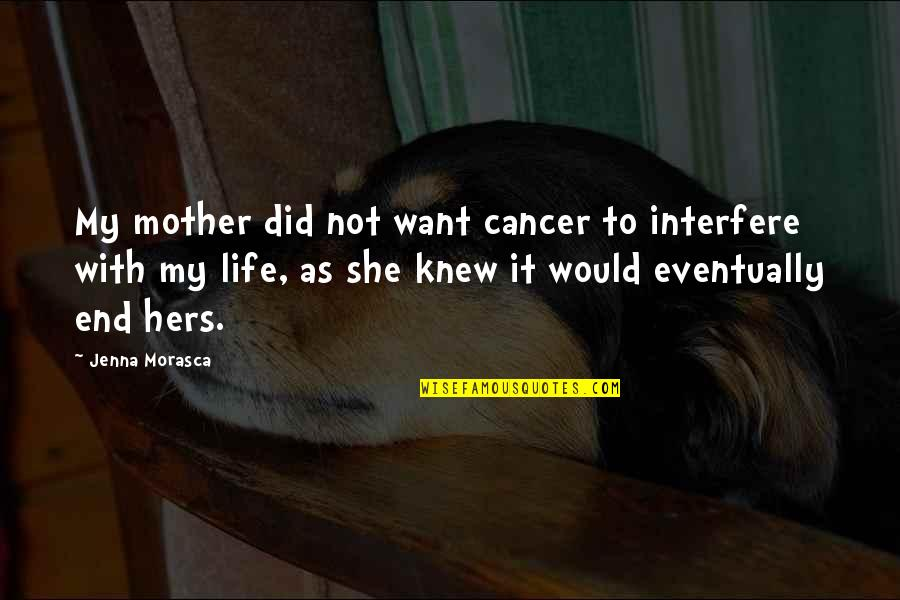 Life As A Mother Quotes By Jenna Morasca: My mother did not want cancer to interfere