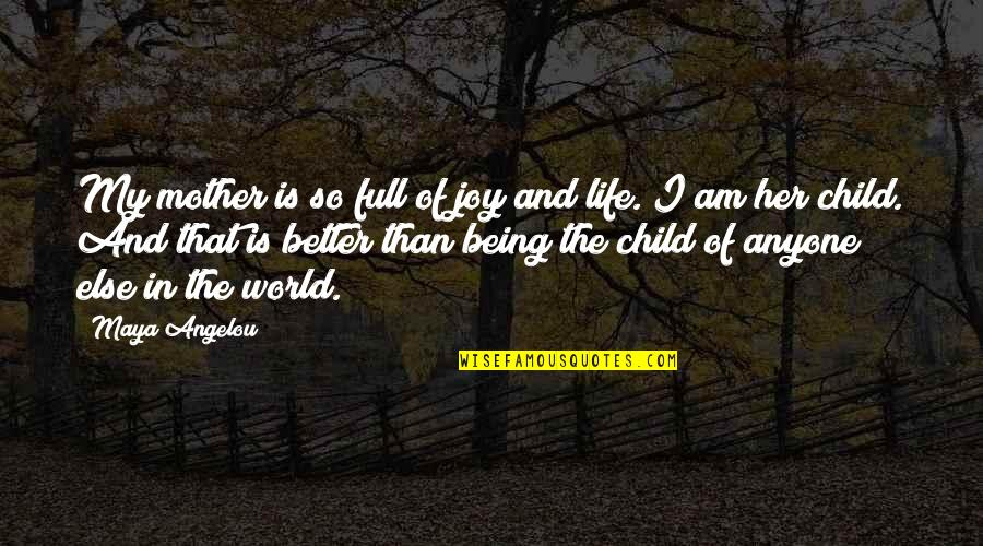 Life As A Mother Quotes By Maya Angelou: My mother is so full of joy and