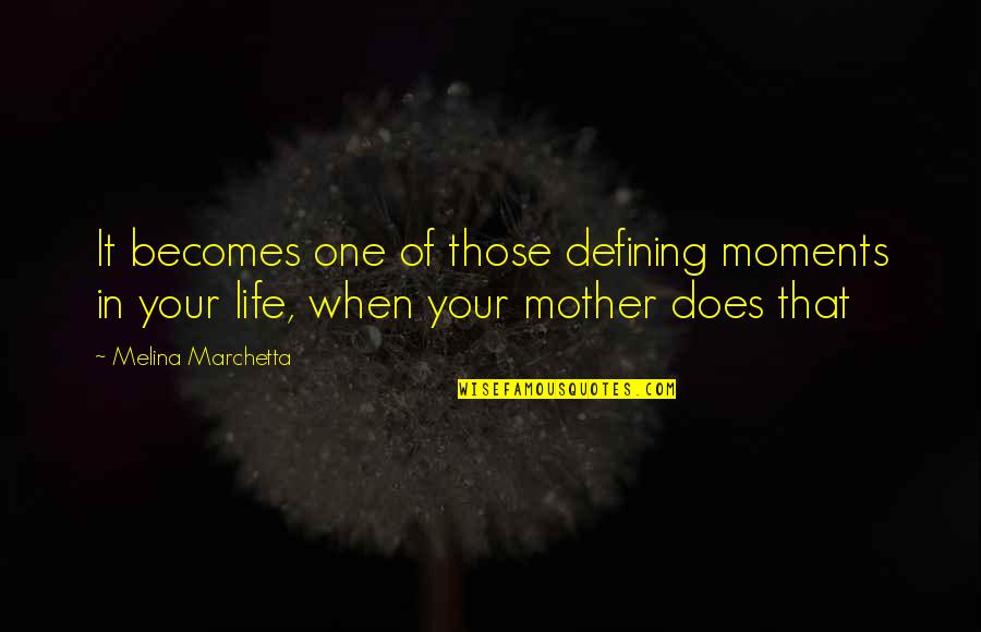 Life As A Mother Quotes By Melina Marchetta: It becomes one of those defining moments in