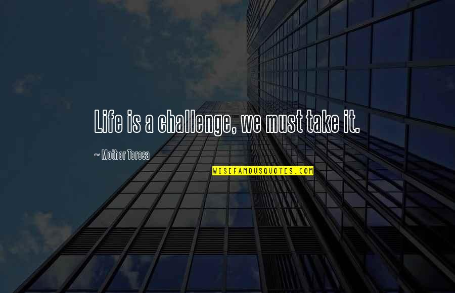 Life As A Mother Quotes By Mother Teresa: Life is a challenge, we must take it.