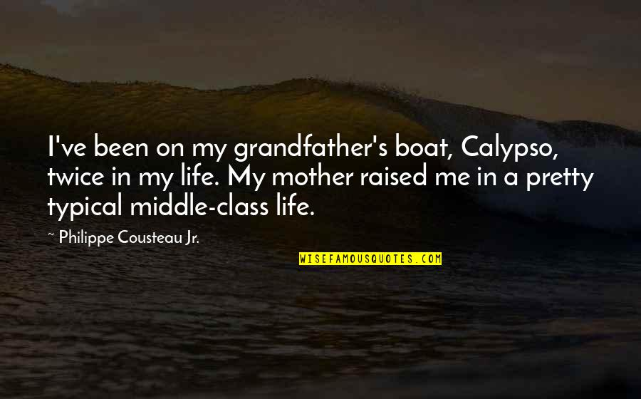 Life As A Mother Quotes By Philippe Cousteau Jr.: I've been on my grandfather's boat, Calypso, twice