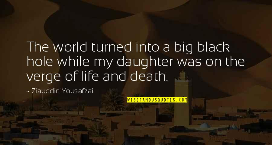 Life As A Mother Quotes By Ziauddin Yousafzai: The world turned into a big black hole