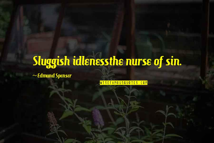 Life As We Know It Memorable Quotes By Edmund Spenser: Sluggish idlenessthe nurse of sin.