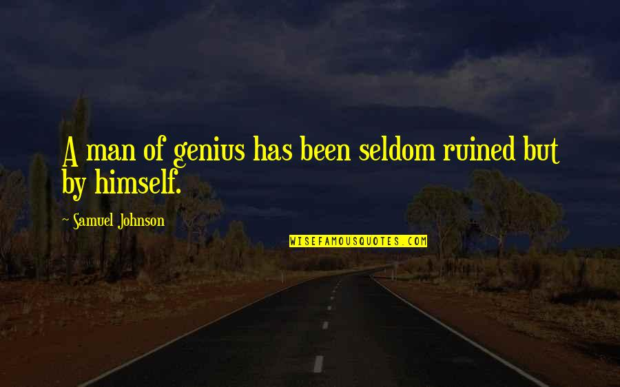Life As We Know It Memorable Quotes By Samuel Johnson: A man of genius has been seldom ruined