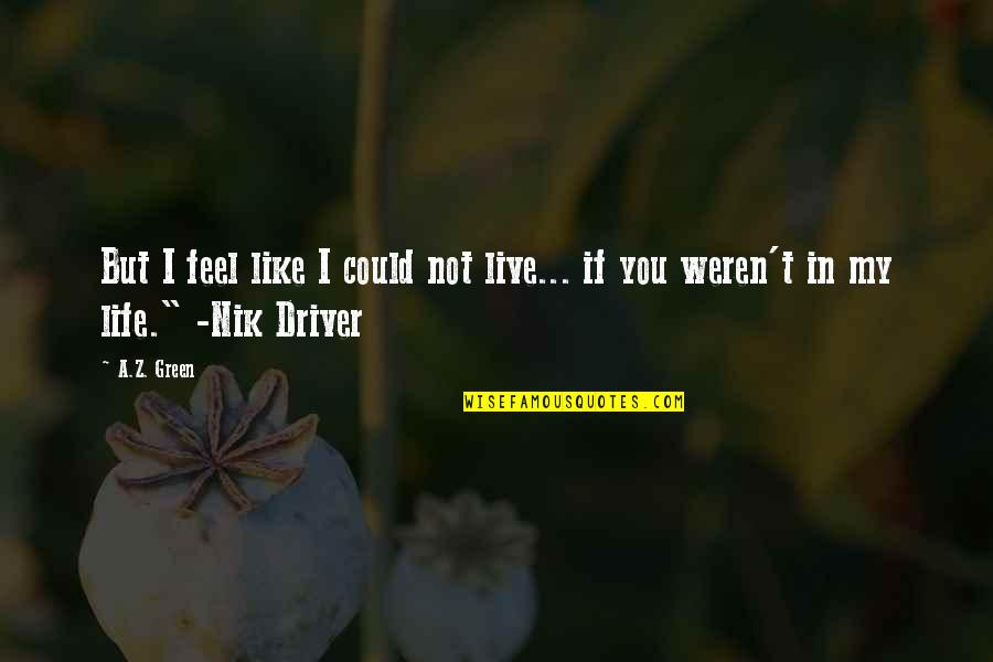 Life As We Live It Quotes By A.Z. Green: But I feel like I could not live...