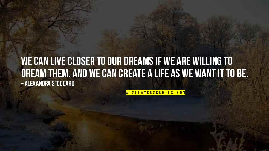 Life As We Live It Quotes By Alexandra Stoddard: We can live closer to our dreams if