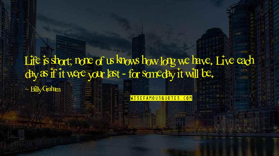Life As We Live It Quotes By Billy Graham: Life is short; none of us knows how