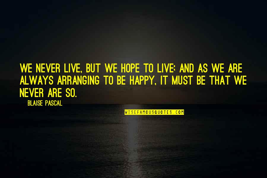 Life As We Live It Quotes By Blaise Pascal: We never live, but we hope to live;