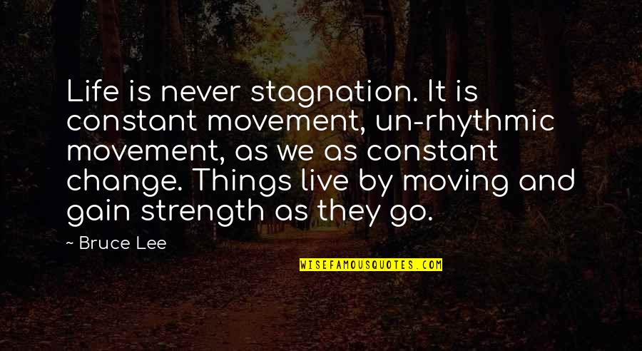 Life As We Live It Quotes By Bruce Lee: Life is never stagnation. It is constant movement,