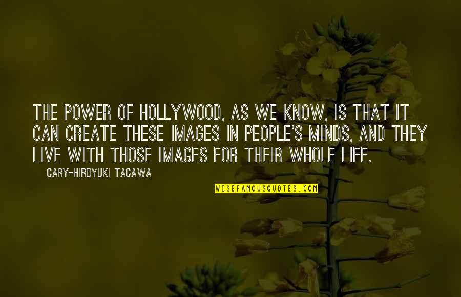 Life As We Live It Quotes By Cary-Hiroyuki Tagawa: The power of Hollywood, as we know, is