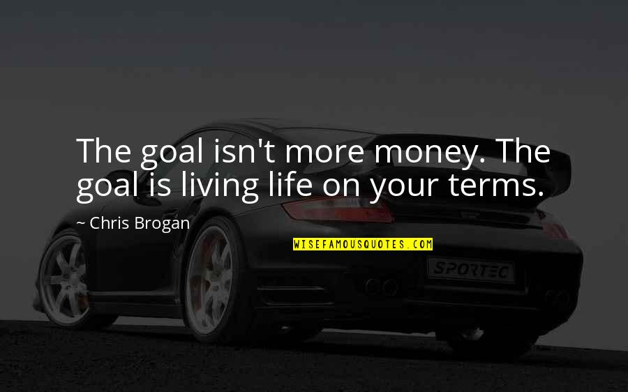 Life As We Live It Quotes By Chris Brogan: The goal isn't more money. The goal is