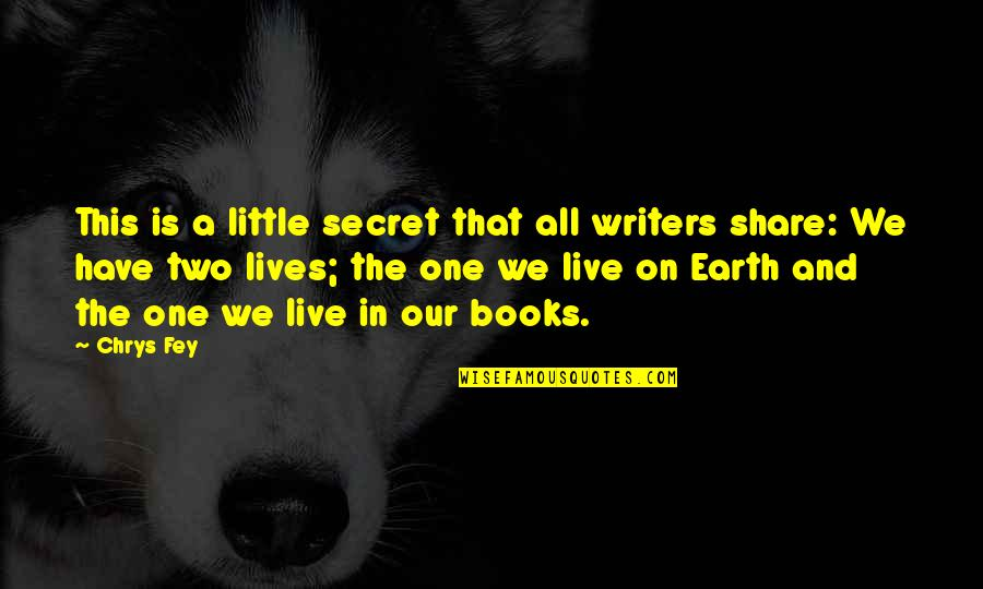 Life As We Live It Quotes By Chrys Fey: This is a little secret that all writers