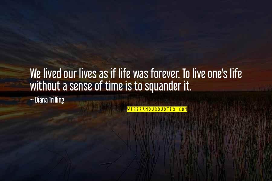Life As We Live It Quotes By Diana Trilling: We lived our lives as if life was