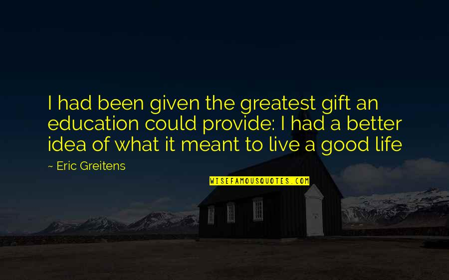Life As We Live It Quotes By Eric Greitens: I had been given the greatest gift an