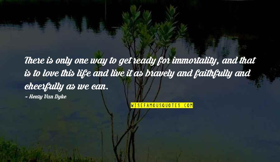Life As We Live It Quotes By Henry Van Dyke: There is only one way to get ready