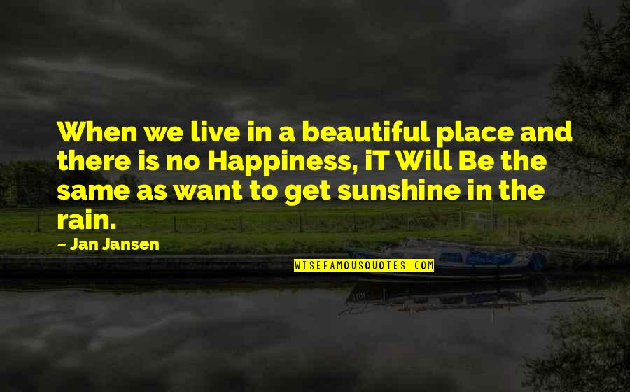 Life As We Live It Quotes By Jan Jansen: When we live in a beautiful place and