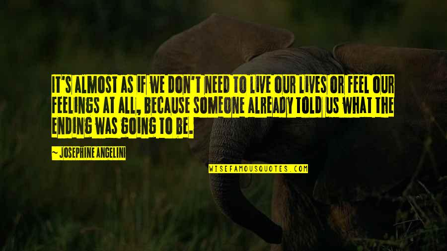 Life As We Live It Quotes By Josephine Angelini: It's almost as if we don't need to