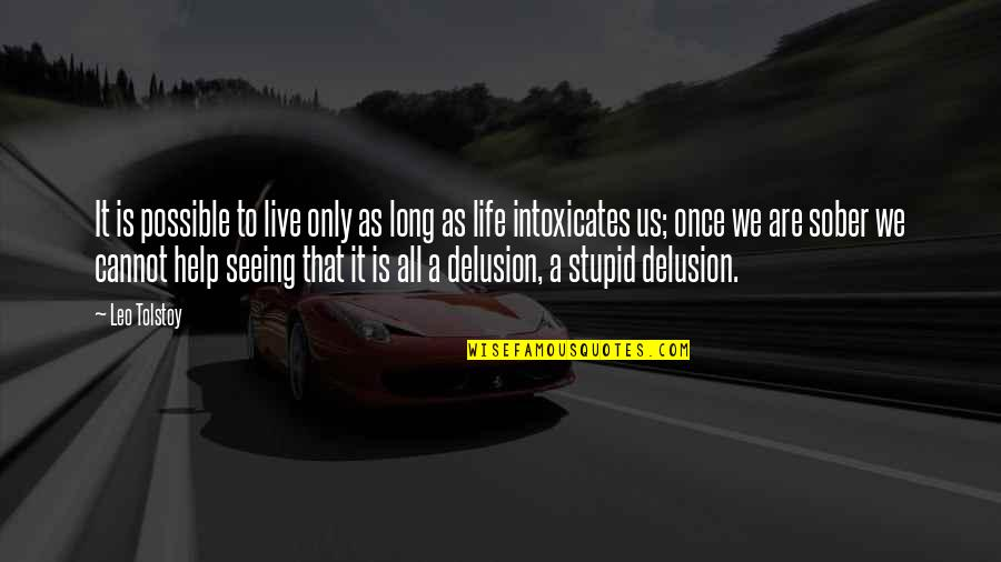Life As We Live It Quotes By Leo Tolstoy: It is possible to live only as long