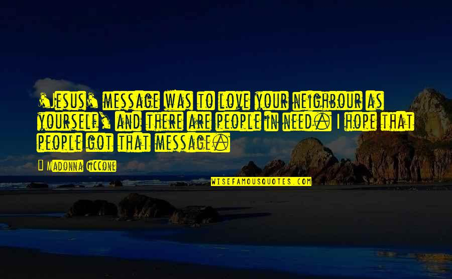 Life As We Live It Quotes By Madonna Ciccone: 'Jesus' message was to love your neighbour as