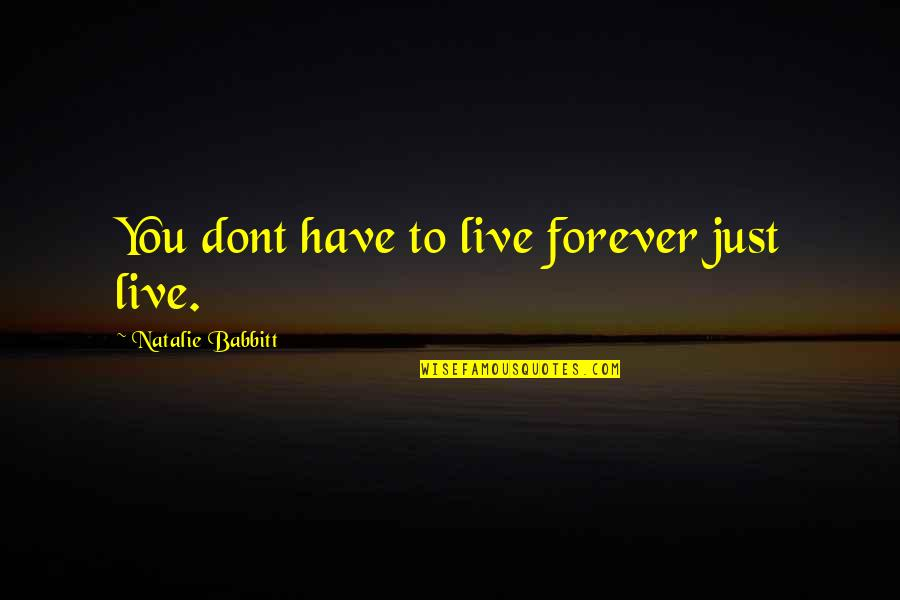 Life As We Live It Quotes By Natalie Babbitt: You dont have to live forever just live.