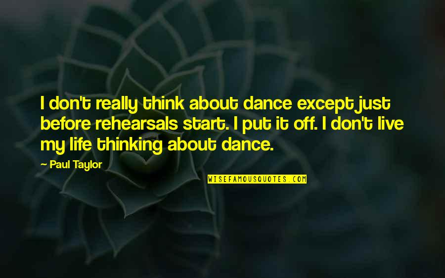 Life As We Live It Quotes By Paul Taylor: I don't really think about dance except just