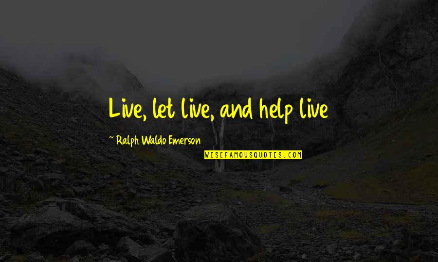 Life As We Live It Quotes By Ralph Waldo Emerson: Live, let live, and help live