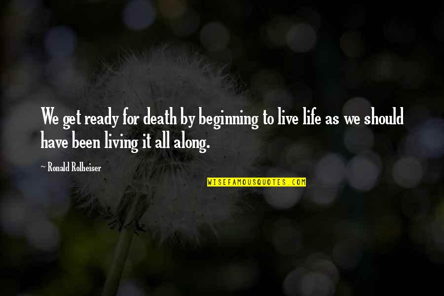 Life As We Live It Quotes By Ronald Rolheiser: We get ready for death by beginning to