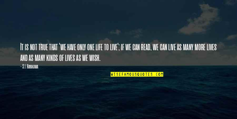 Life As We Live It Quotes By S.I. Hayakawa: It is not true that 'we have only