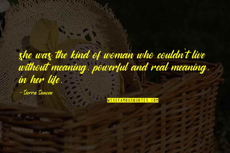 Life As We Live It Quotes By Sierra Simone: she was the kind of woman who couldn't