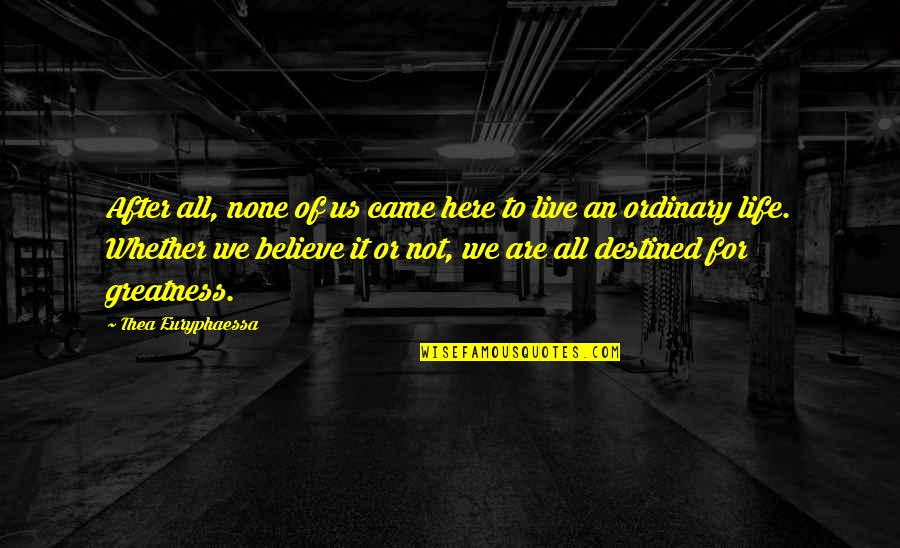 Life As We Live It Quotes By Thea Euryphaessa: After all, none of us came here to