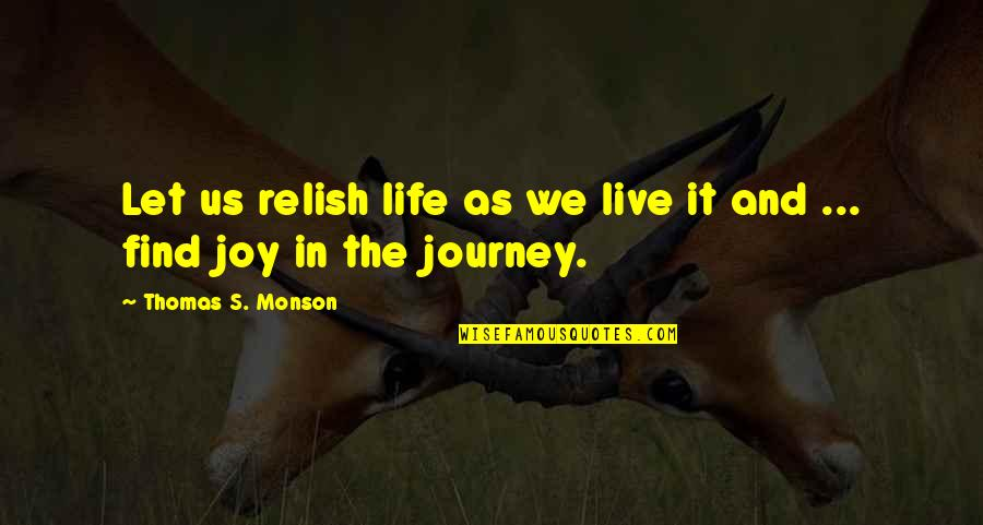 Life As We Live It Quotes By Thomas S. Monson: Let us relish life as we live it