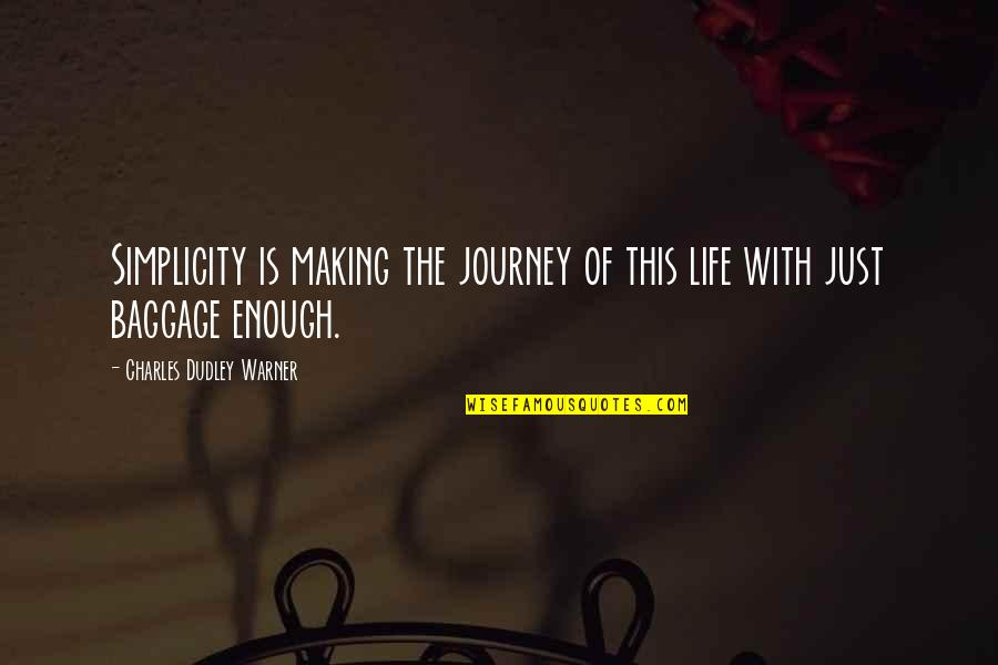 Life Baggage Quotes By Charles Dudley Warner: Simplicity is making the journey of this life