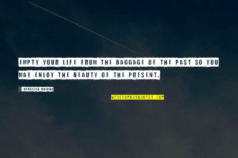 Life Baggage Quotes By Debasish Mridha: Empty your life from the baggage of the