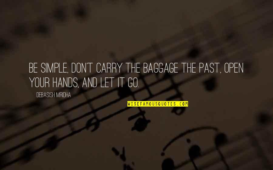 Life Baggage Quotes By Debasish Mridha: Be simple, don't carry the baggage the past,