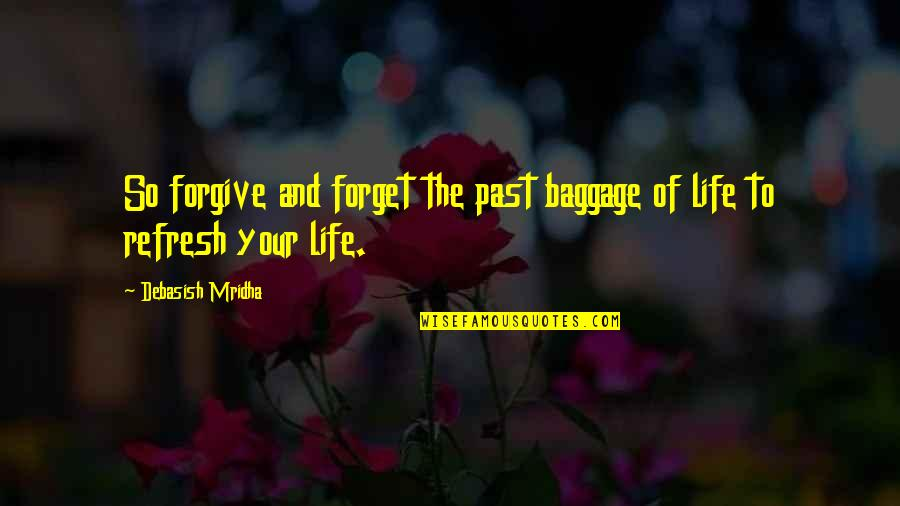 Life Baggage Quotes By Debasish Mridha: So forgive and forget the past baggage of